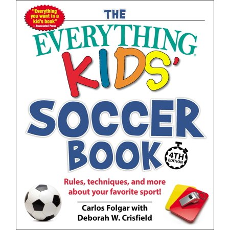 The Everything Kids' Soccer Book, 4th Edition : Rules, Techniques, and More about Your Favorite Sport! - Halloween Safety Rules For Kids