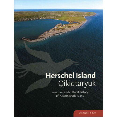 Herschel Island Qikiqtaryuk: A Natural and Cultural History of Yukon's Arctic Island