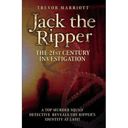 Jack the Ripper: The 21st Century Investigation : A Top Murder Squad Detective Reveals the Ripper's Identity at