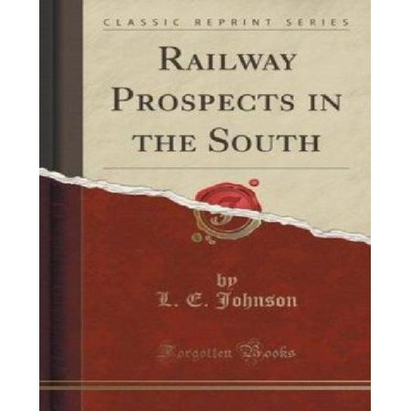Railway Prospects In The South  Classic Reprint