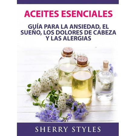 Aceites Esenciales: Guía Para La Ansiedad, El Sueño, Los Dolores De Cabeza Y Las Alergias - (Para Que Sirve El Aceite De Almendras)