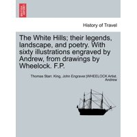 The White Hills; Their Legends, Landscape, and Poetry. with Sixty Illustrations Engraved by Andrew, from Drawings by Wheelock. F.P.