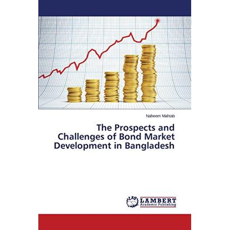 The Prospects And Challenges Of Bond Market Development In Bangladesh