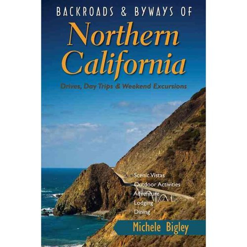 Backroads & Byways of Northern California: Drives, Day Trips & Weekend Excursions