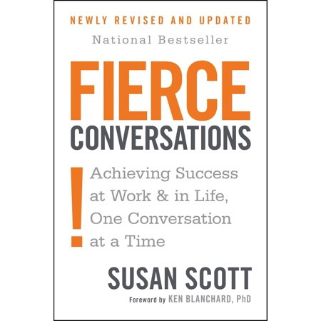 Fierce Conversations (Revised and Updated) : Achieving Success at Work and in Life One Conversation at a Time