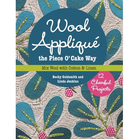 Wool Applique the Piece O' Cake Way: 12 Cheerful Projects Mix Wool with Cotton & Linen (Paperback) ()