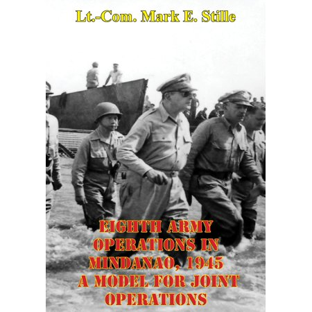 8th Army Ww2 - Eighth Army Operations In Mindanao, 1945 A Model For Joint Operations - eBook