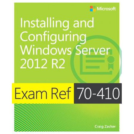 Exam Ref 70-410 Installing and Configuring Windows Server 2012 R2 (McSa) : Installing and Configuring Windows Server 2012 (Exam 410 Installing And Configuring Windows Server 2012)