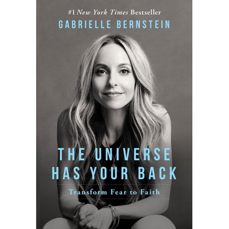 The Universe Has Your Back : Transform Fear to (The Universe In The Light Of Modern Physics)