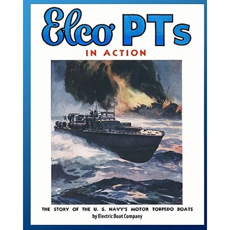 Elco PTs in Action : The Story of the U.S. Navy's Motor Torpedo Boats ()