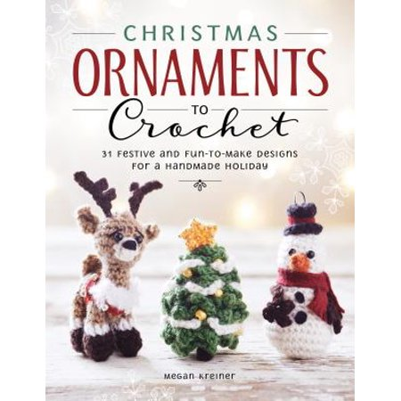 Christmas Crochet Free Patterns (Christmas Ornaments to Crochet : 31 Festive and Fun-To-Make Designs for a Handmade Holiday )