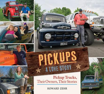 Pickups a Love Story : Pickup Trucks, Their Owners, Theirs Stories