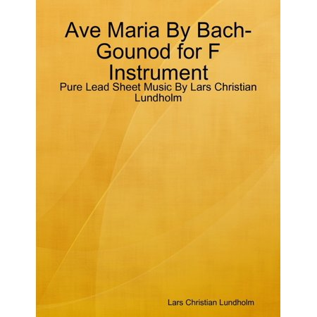Ave Maria By Bach-Gounod for F Instrument - Pure Lead Sheet Music By Lars Christian Lundholm -