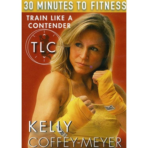 30 Minutes To Fitness: TLC Train Like A Contender With Kelly Coffey Meyer by BAYVIEW ENTERTAINMENT