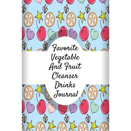 Halloween Smoothie Ideas (Favorite Vegetable And Fruit Cleanser Drinks Journal : Juicing Journal To Write Down Your Favorite Veggies And Fruits Smoothie Recipes - 6 x 9 Inches, 120 Pages Leafy Green Low)
