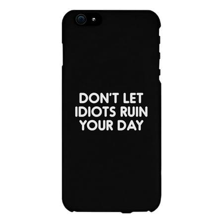546ea8c8a Don't Let Idiot Black Ultra Slim Cute Phone Cases Apple, Samsung Galaxy,  LG, HTC - Walmart.com