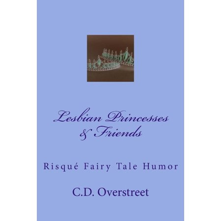 Lesbian Princesses & Friends: Risque Fairy Tale Humor