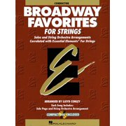 Essential Elements for Strings: Broadway Favorites for Strings, Conductor: Solos and String Orchestra Arrangements Correlated with Essential Elements for Strings (Other)