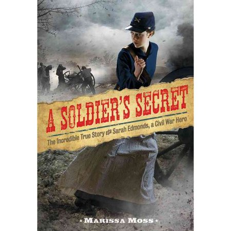 A Soldiers Secret: The Incredible True Story of Sarah Edmonds, a Civil War Hero by