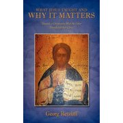 What Jesus Taught and Why It Matters : Towards a Christianity with No Other Foundation But Christ