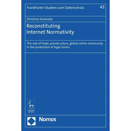Reconstituting Internet Normativity  The Role Of State  Private Actors  Global Online Community In The Production Of Legal Norms