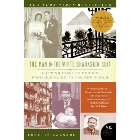 The Man in the White Sharkskin Suit : A Jewish Family's Exodus from Old Cairo to the New World (Sharkskin Separates)