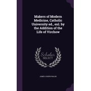 Makers of Modern Medicine, Catholic University Ed., Enl. by the Addition of the Life of Virchow