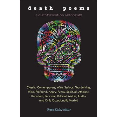 Death Poems : Classic, Contemporary, Witty, Serious, Tear-Jerking, Wise, Profound, Angry, Funny, Spiritual, Atheistic, Uncertain, Personal, Political, Mythic, Earthy, and Only Occasionally Morbid - Funny Halloween Poems For Teachers