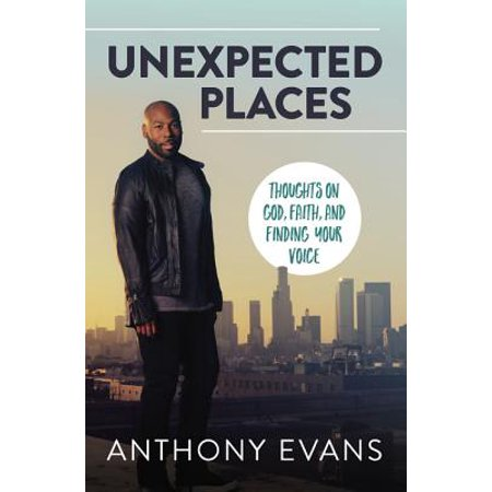 Unexpected Places : Thoughts on God, Faith, and Finding Your