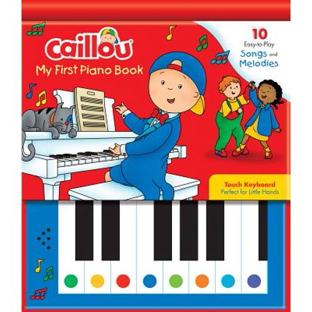 Caillou: My First Piano Book : 10 Easy-To-Play Songs and Melodies