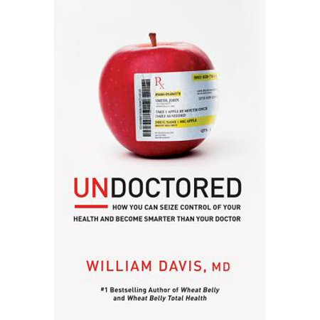 Undoctored : How You Can Seize Control of Your Health and Become Smarter Than Your (Joining The Military To Become A Doctor)