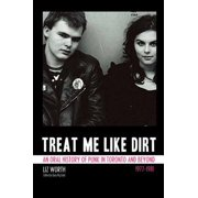Treat Me Like Dirt : An Oral History of Punk in Toronto and Beyond, 1977-1981