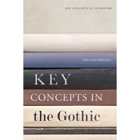 Key Concepts in the Gothic (William Huges)