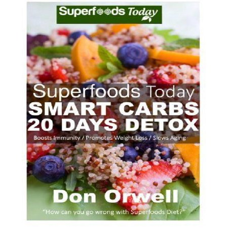 Superfoods Today Smart Carbs 20 Days Detox  160 Recipes To Detox Your Body  Lose Weight   Boost Your Energy