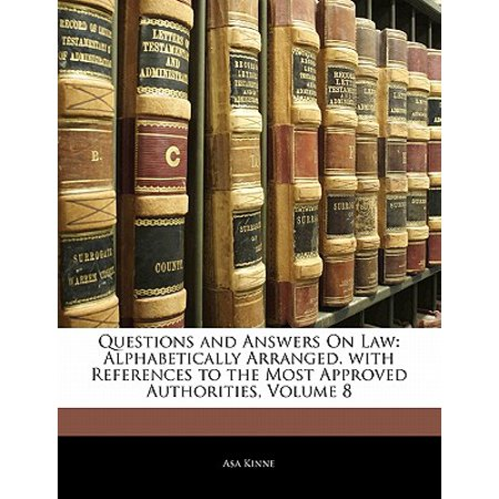 Alphabetically Girl - Questions and Answers on Law : Alphabetically Arranged. with References to the Most Approved Authorities, Volume 8