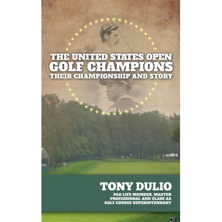 The United States Open Golf Champions: Their Championship and Story - 2nd Edition - eBook - United States Championship