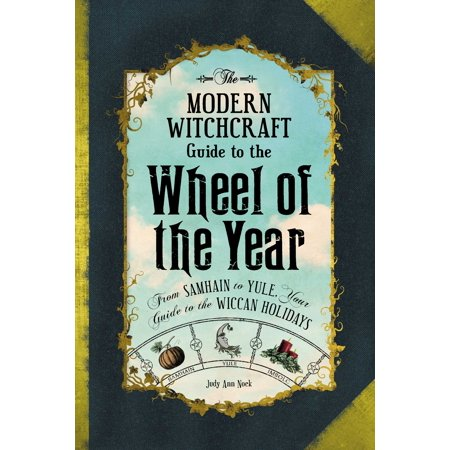 The Modern Witchcraft Guide to the Wheel of the Year : From Samhain to Yule, Your Guide to the Wiccan Holidays](The History Of Witchcraft)