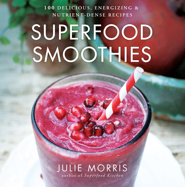 Superfood Smoothies : 100 Delicious, Energizing & Nutrient-dense Recipes