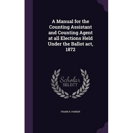 A Manual for the Counting Assistant and Counting Agent at All Elections Held Under the Ballot ACT, 1872 - image 1 de 1