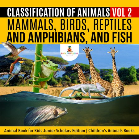 Classification of Animals Vol 2 : Mammals, Birds, Reptiles and Amphibians, and Fish | Animal Book for Kids Junior Scholars Edition | Children's Animals Books - (Names For Groups Of Animals And Birds)