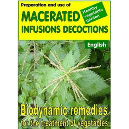 Preparation and use of macerated, infusions, decoctions. Biodynamic remedies for the treatment of vegetables - eBook