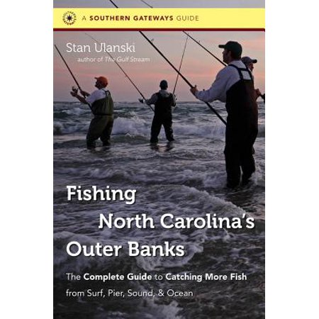 Fishing North Carolina's Outer Banks : The Complete Guide to Catching More Fish from Surf, Pier, Sound, &