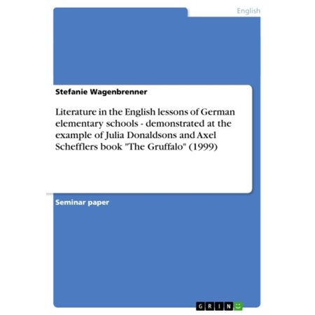Literature in the English lessons of German elementary schools - demonstrated at the example of Julia Donaldsons and Axel Schefflers book 'The Gruffalo' (1999) - eBook (Halloween English Lesson)