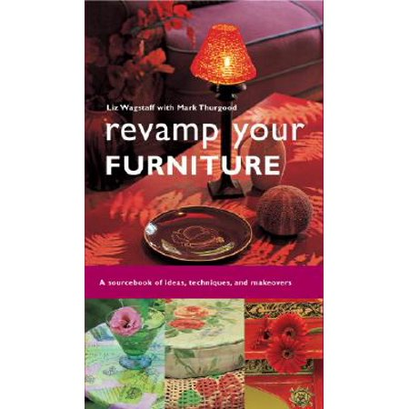Revamp Your Furniture : A Sourcebook of Ideas, Techniques, and Makeovers ()
