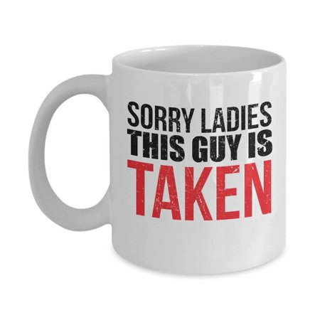 Sorry Ladies This Guy Is Taken Coffee Tea Gift Mug Funny Birthday Or Anniversary Gifts For A New Boyfriend From Girlfriend