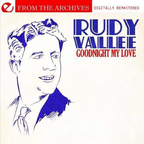 Rudy Vallee - Goodnight My Love-From the Archives [CD]