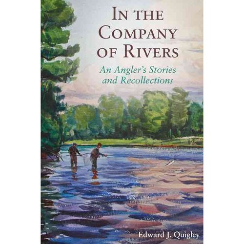 In the Company of Rivers: An Angler's Stories & Recollections