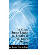 The Classic French Reader : Or, Beauties of the French Writers