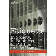 Etiquette: In Society, in Business, in Politics and at Home (Paperback)