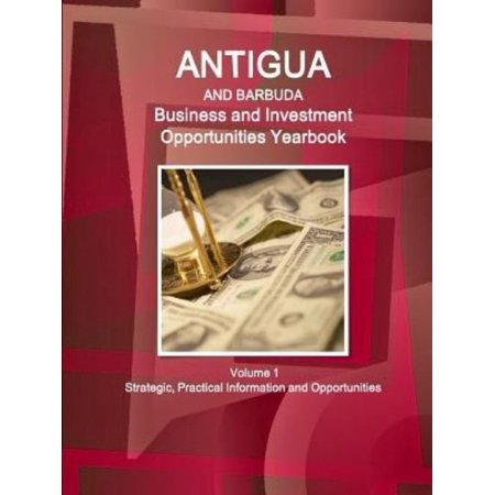 Antigua And Barbuda Business And Investment Opportunities Yearbook Volume 1 Strategic  Practical Information And Opportunities